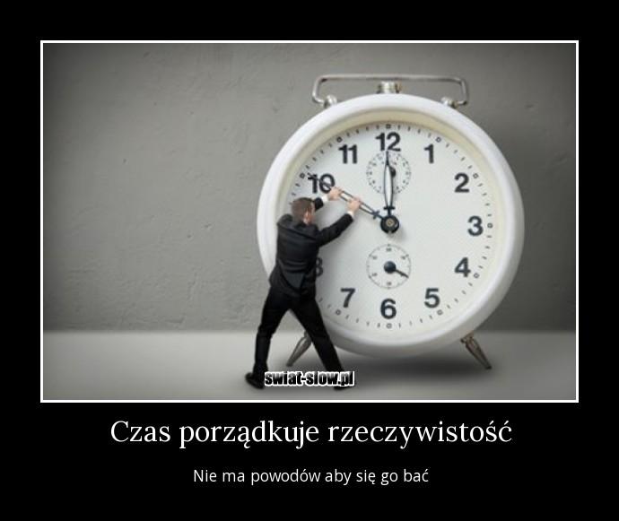 Czas porządkuje rzeczywistość