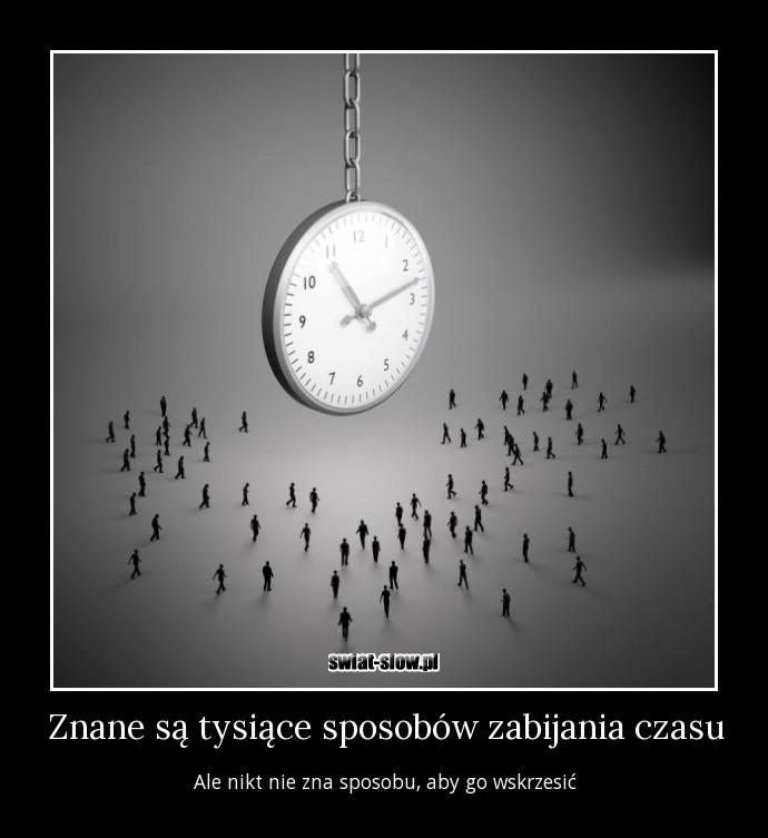 Znane są tysiące sposobów zabijania czasu
