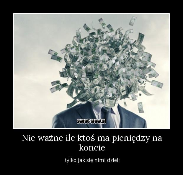 Nie ważne ile ktoś ma pieniędzy na koncie