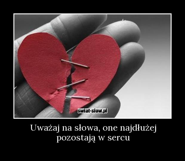 Uważaj na słowa, one najdłużej pozostają w sercu