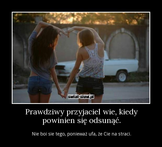 Prawdziwy Przyjaciel Wie Kiedy Powinien Się Odsunąć