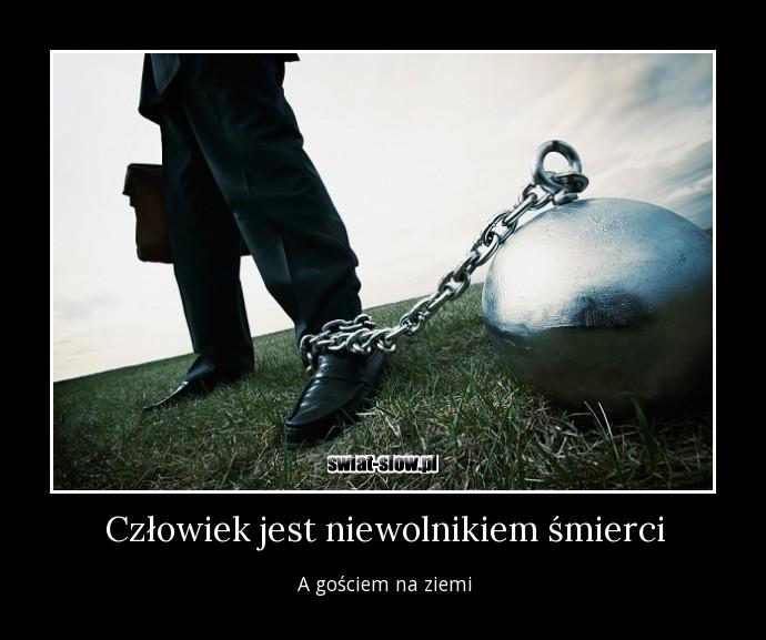 Człowiek jest niewolnikiem śmierci