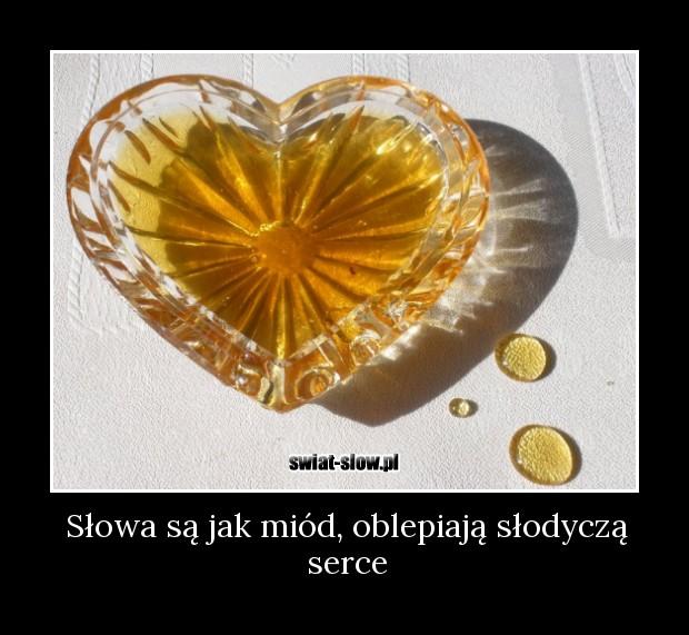 Słowa są jak miód, oblepiają słodyczą serce