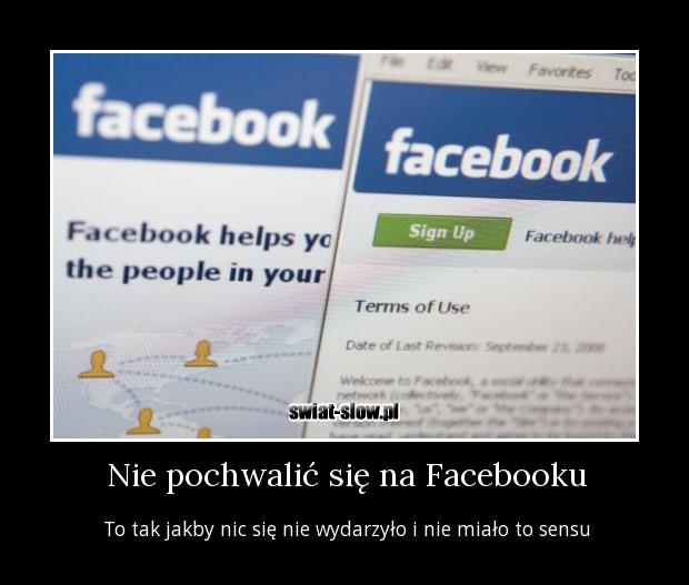 Nie pochwalić się na Facebooku